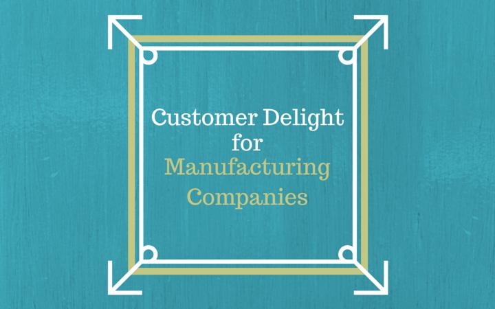 Customer_Delightfor_Manufacutinrg